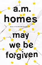 May We Be Forgiven: A Novel by A. M. Homes