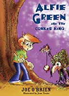 Alfie Green and the Conker King by Joe…