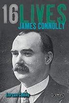 James Connolly: Sixteen Lives (Sixteen…