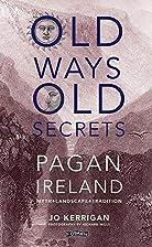Old Ways, Old Secrets: Pagan Ireland Myth -…