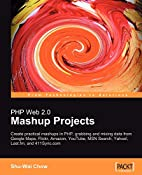 PHP Web 2.0 Mashup Projects: Practical PHP…