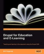 Drupal for Education and E-Learning by Bill…