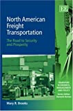 Brooks, Mary R.: North American Frieght Transportation: The Road Security and Prosperity (Transport Economics, Management, and Policy)