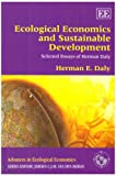 Herman E. Daly: Ecological Economics and Sustainable Development, Selected Essays of Herman Daly (Advances in Ecological Economics)