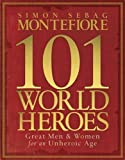 Sebag Montefiore, Simon: 101 World Heroes