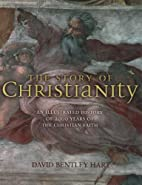 The Story of Christianity: An Illustrated…