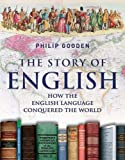 Gooden, Philip: The Story of English: How the English Language Conquered the World