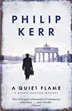 A Quiet Flame: A Bernie Gunther Mystery by…
