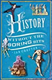 Crofton, Ian: History without the Boring Bits: A Curious Chronology of the World