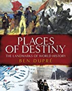 Places of Destiny: 50 Places Where History…