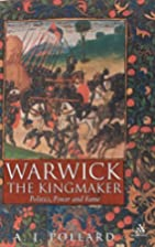 Warwick the Kingmaker: Politics, Power and…
