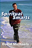 Michaels, David: Spiritual Smarts: Inspiration to Follow Your Dreams, Be Who You Are, and Enjoy a Life of Fulfillment