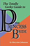 Johanson, Maryann: The Totally Geeky Guide to the Princess Bride