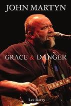 John Martyn: Grace & Danger by Lee Barry