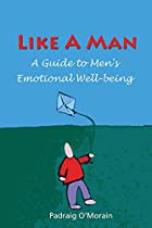 Like a Man: A Guide to Men's Emotional…