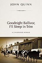 Goodnight Ballivor, I'll Sleep in Trim: a…