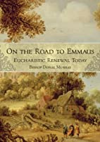 On the Road to Emmaus: Eucharistic Renewal…