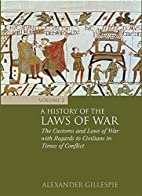 A history of the laws of war. Volume 3, The…