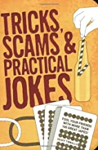 Tricks, Scams and Practical Jokes by Geoff…