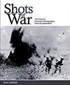 Shots of War: 150 Years of Dramatic…