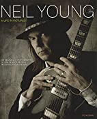 Neil Young: A Life in Pictures by Colin…