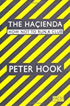 The Hacienda: How Not to Run a Club by Peter…