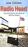 OSBORNE, John: Radio head: up and down the dial of British radio