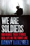Danziger, Danny: We Are Soldiers: Our Heroes. Their Stories. Real Life on the Front Line.