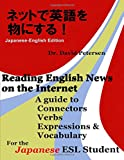 Petersen, David: Reading English News on the Internet: A Guide to Connectors, Verbs, Expressions, and Vocabulary for the Japanese ESL Student