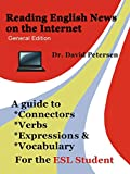 David Petersen: Reading English News on the Internet: A Guide to Connectors, Verbs, Expressions, and Vocabulary for the ESL Student