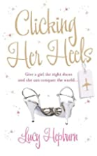 Clicking Her Heels by Lucy Hepburn