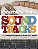Strong, Martin C.: Lights, Camera, Soundtracks: The Ultimate Guide to Popular Music in the Movies