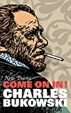 Charles Bukowski: Come On In!: New Poems