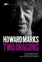 Two Dragons: Howard Marks' Wales by Howard…