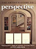 Shearer, Janet: The Artist's Guide to Perspective: Step-by-Step Projects*Simple, Clear Instructions*Easy-to-Follow Diagrams