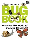 Baker, Nick: Nick Baker's Bug Book: Discover the World of Mini-Beasts!
