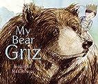 My Bear Griz by Suzanne McGinness
