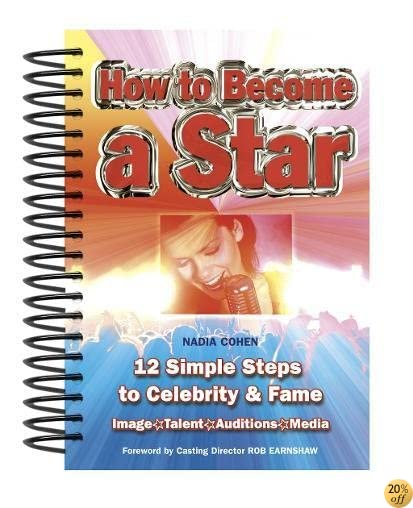 How To Become A Star: 12 Simple Steps to Celebrity & Fame (Easy-to-Use)