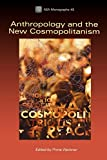 Werbner, Pnina: Anthropology and the New Cosmopolitanism: Rooted, Feminist and Vernacular Perspectives