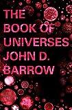 Barrow, John D.: The Book of Universes