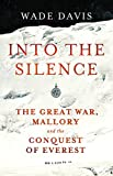 Davis, Wade: Into the Silence: The Great War, Mallory and the Conquest of Everest