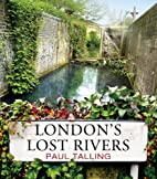 London's Lost Rivers by Paul Talling
