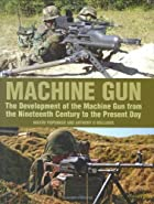 Machine Gun: The Development of the Machine…