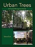 Cox, Steve: Urban Trees: A Practical Management Guide