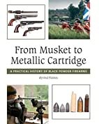 From Musket to Metallic Cartridge by Oyvind…