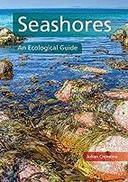 Seashores: An Ecological Guide by Julian…