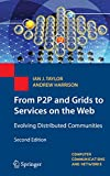Taylor, Ian J.: From P2P and Grids to Services on the Web: Evolving Distributed Communities (Computer Communications and Networks)