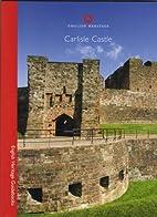 Carlisle Castle by H.R.T. Summerson