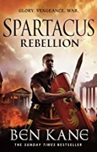 Spartacus: Rebellion (Spartacus 2) by Ben…