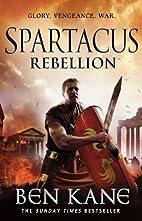 Spartacus: Rebellion (Spartacus 2) by Ben…